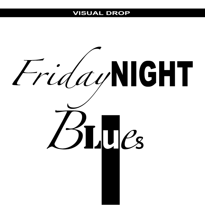 FRIDAY NIGHT BLUES.
